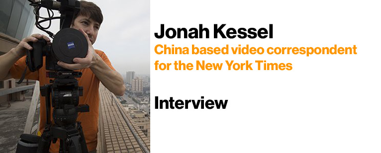 Interview with Jonah Kessel – China based video correspondent for the New York Times